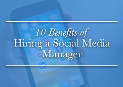 10 Benefits of Hiring a Social Media Manager