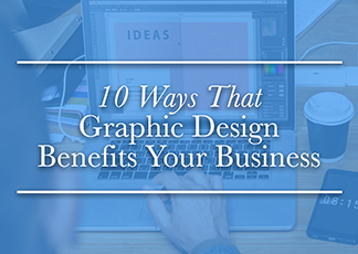 10 Ways That Graphic Design Benefits Your Business